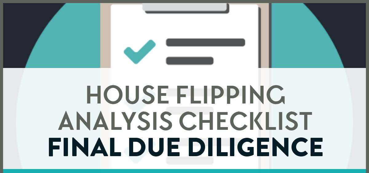 House flipping analysis checklist for final due diligence.