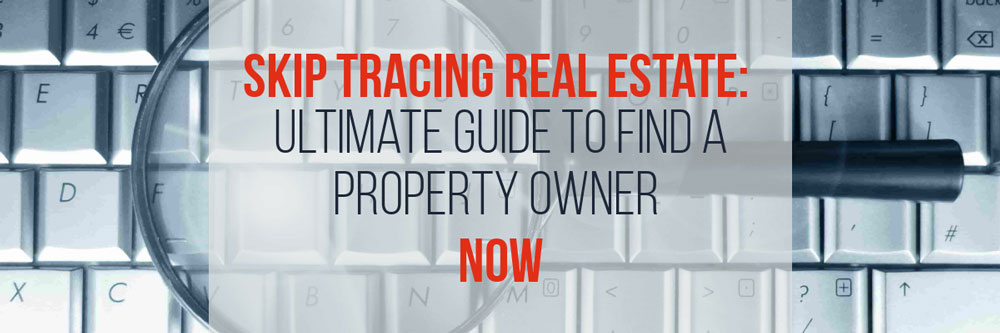 Skip Tracing: Ultimate Guide to Find a Property Owner